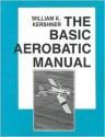 Basic Aerobatic Manual-87/Rev-90 - William K. Kershner