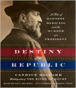 Destiny of the Republic: A Tale of Madness, Medicine and the Murder of a President - Candice Millard, Paul Michael