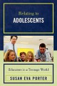 Relating to Adolescents: Educators in a Teenage World - Susan Eva Porter