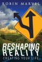 Reshaping Reality: Creating Your Life - Robin Marvel, Irene Watson