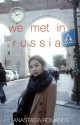 we met in russia - Anastasia Romanov