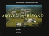 Above and Beyond: Visualizing Change in Small Towns and Rural Areas - Julie Campoli, Alex Maclean, Alex S. MacLean, Elizabeth Humstone
