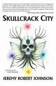 Skullcrack City - Jeremy Robert Johnson