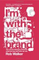 I'm with the Brand: The Secret Dialogue Between What We Buy and Who We Are - Rob Walker