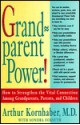 Grandparent Power!: How to Strengthen the Vital Connection Among Grandparents, Parents, and Children - Arthur Kornhaber