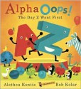 AlphaOops!: The Day Z Went First - Alethea Kontis, Bob Kolar