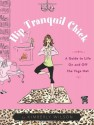 Hip Tranquil Chick: A Guide to Life On and Off the Yoga Mat - Kimberly Wilson