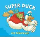 Super Duck - Jez Alborough