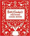 Betty Crocker's Picture Cookbook, Facsimile Edition - Betty Crocker