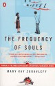 The Frequency of Souls - Mary Kay Zuravleff