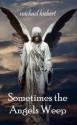 Sometimes the Angels Weep - Michael Hiebert