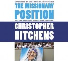 The Missionary Position: Mother Teresa in Theory and Practice - Christopher Hitchens, Simon Prebble, Thomas Mallon