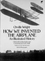 How We Invented the Airplane: An Illustrated History (Dover Transportation) - Orville Wright