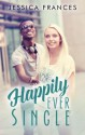 Happily Ever Single - Jessica Frances