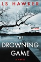 The Drowning Game: A Novel - LS Hawker