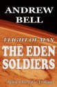 Flight of Man - The Eden Soldiers: Book One of a Trilogy of Tales of Spirit, Determination and the Challenges of Life on the Red Planet! - Andrew Bell