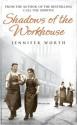 By Jennifer Worth - Shadows Of The Workhouse (12.2.2007) - Jennifer Worth