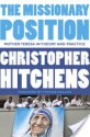The Missionary Position: Mother Theresa in Theory and Practice - Christopher Hitchens