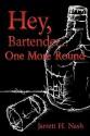 Hey, Bartender...One More Round - Jarrett H. Nash