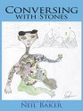 Conversing with Stones : The Collected Poems of Neil Baker - Neil Baker
