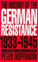 The History of the German Resistance, 1933-1945 - Peter Hoffmann, Richard Barry