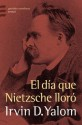 El día que Nietzsche lloró (Spanish Edition) - Irvin D. Yalom