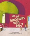 Are the Dinosaurs Dead, Dad?. Julie Middleton - Julie Middleton