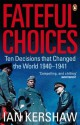 Fateful Choices: Ten Decisions that Changed the World, 1940-1941 - Ian Kershaw