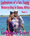 Confessions of a Sex Tourist--Motorcycling in Ghana, Africa--Part 1 - Lawrence Scott