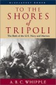 To the Shores of Tripoli: The Birth of the U.S. Navy and Marines (Bluejacket Books) - A.B.C. Whipple