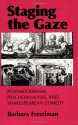 Staging The Gaze: Postmodernism, Psychoanalysis, And Shakespearean Comedy - Barbara Freedman