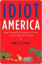 Idiot America: How Stupidity Became a Virtue in the Land of the Free - Charles P. Pierce