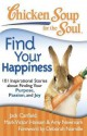 Chicken Soup for the Soul: Find Your Happiness: 101 Inspirational Stories about Finding Your Purpose, Passion, and Joy - Jack Canfield, Mark Victor Hansen, Amy Newmark, Larry Schardt