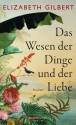 Das Wesen der Dinge und der Liebe: Roman (German Edition) - Elizabeth Gilbert, Tanja Handels, Sabine Schwenk