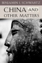 China and Other Matters - Benjamin I. Schwartz