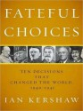 Fateful Choices: Ten Decisions That Changed the World 1940-1941 - Ian Kershaw