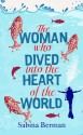 The Woman Who Dived into the Heart of the World - Sabina Berman