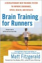 Brain Training For Runners: A Revolutionary New Training System to Improve Endurance, Speed, Health, and Results - Matt Fitzgerald, Tim Noakes