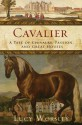 Cavalier: A Tale of Chivalry, Passion, and Great Houses - Lucy Worsley