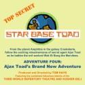 Star Base Toad - Adventure 4: Ajax Toad's Brand New Adventure - Tom Hays, Michael Gaddis, John Adkins, Tom Hays, Michael Gaddis, John Adkins, Mark Wagstaff, Terry McGrew, Ralph Snyder, Susan Smith
