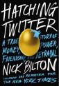 Hatching Twitter: A True Story of Money, Power, Friendship, and Betrayal - Nick Bilton