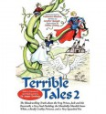 [ [ [ Terrible Tales 2: The Bloodcurdling Truth about the Frog Prince, Jack and the Beanstalk, a Very Fowl Duckling, the Ghoulishly Ghoulish S [ TERRIBLE TALES 2: THE BLOODCURDLING TRUTH ABOUT THE FROG PRINCE, JACK AND THE BEANSTALK, A VERY FOWL DUCKLING, - Jennifer Gordon
