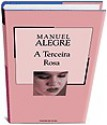 A Terceira Rosa (Colecção Mil Folhas, #69) - Manuel Alegre