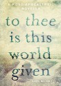 To Thee Is This World Given - Khel Milam