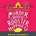 Murder at the House of Rooster Happiness - Kristin Kalbli, David Casarett