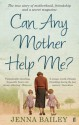 Can Any Mother Help Me?. Jenna Bailey - Jenna Bailey