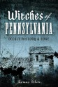 Witches of Pennsylvania: Occult History and Lore - Thomas White