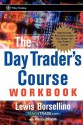 The Day Trader's Course: Step-By-Step Exercises to Help You Master the Day Trader's Course - Lewis J. Borsellino, Patricia Crisafulli