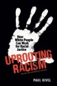Uprooting Racism: How White People Can Work for Racial Justice - Paul Kivel