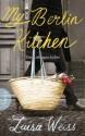 My Berlin Kitchen: Eine Liebesgeschichte (German Edition) - Luisa Weiss, Andrea Stumpf, Gabriele Werbeck